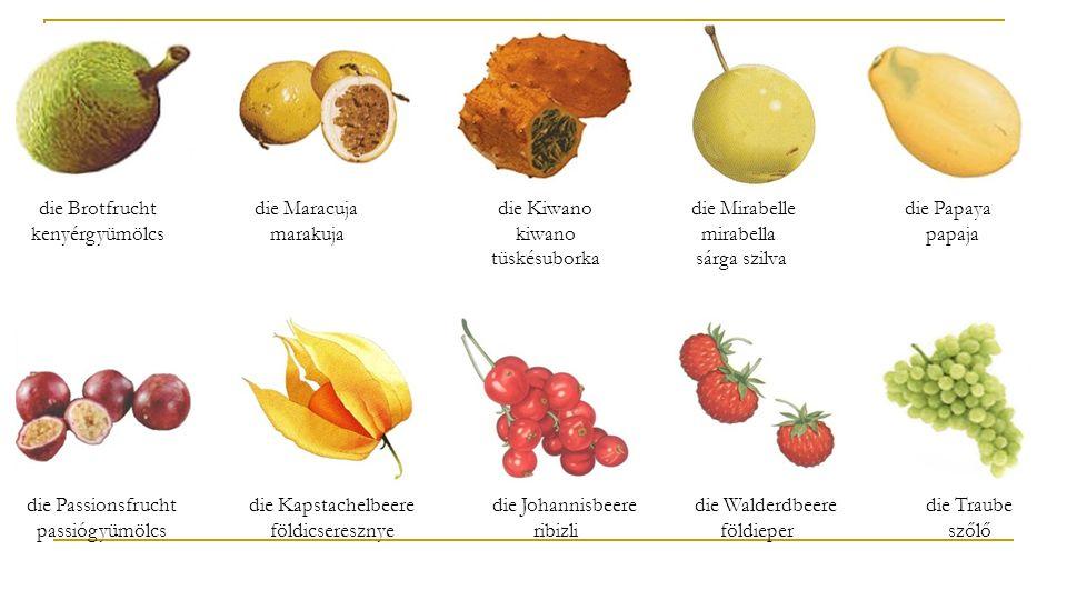 die Brotfrucht kenyérgyümölcs die Maracuja marakuja