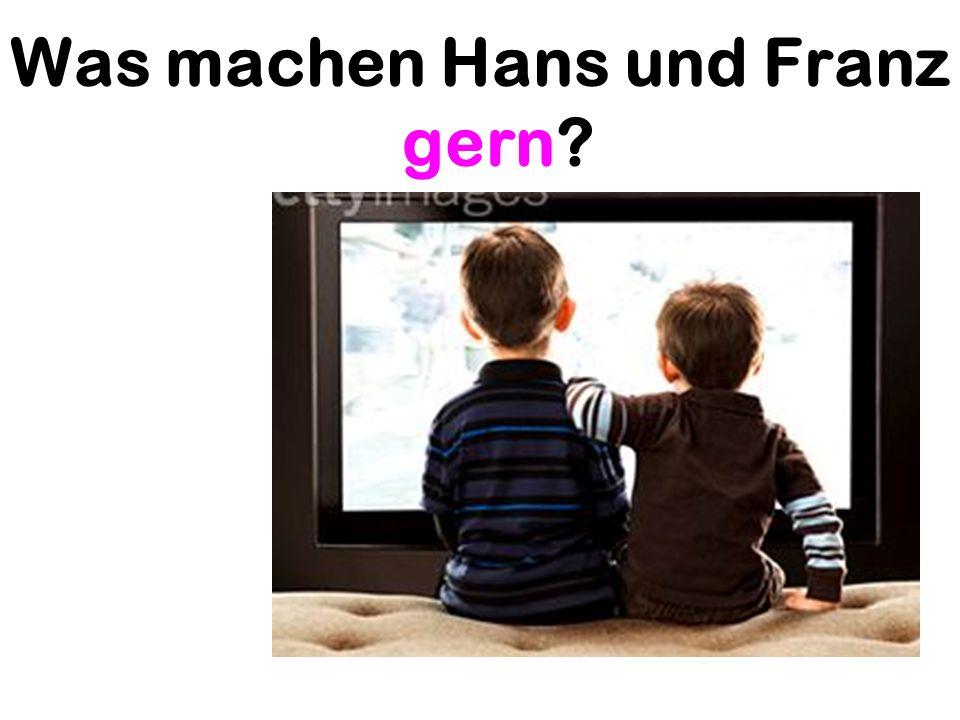 Was machen Hans und Franz gern