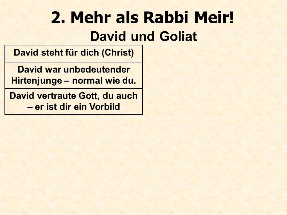 2. Mehr als Rabbi Meir! David und Goliat David steht für dich (Christ)