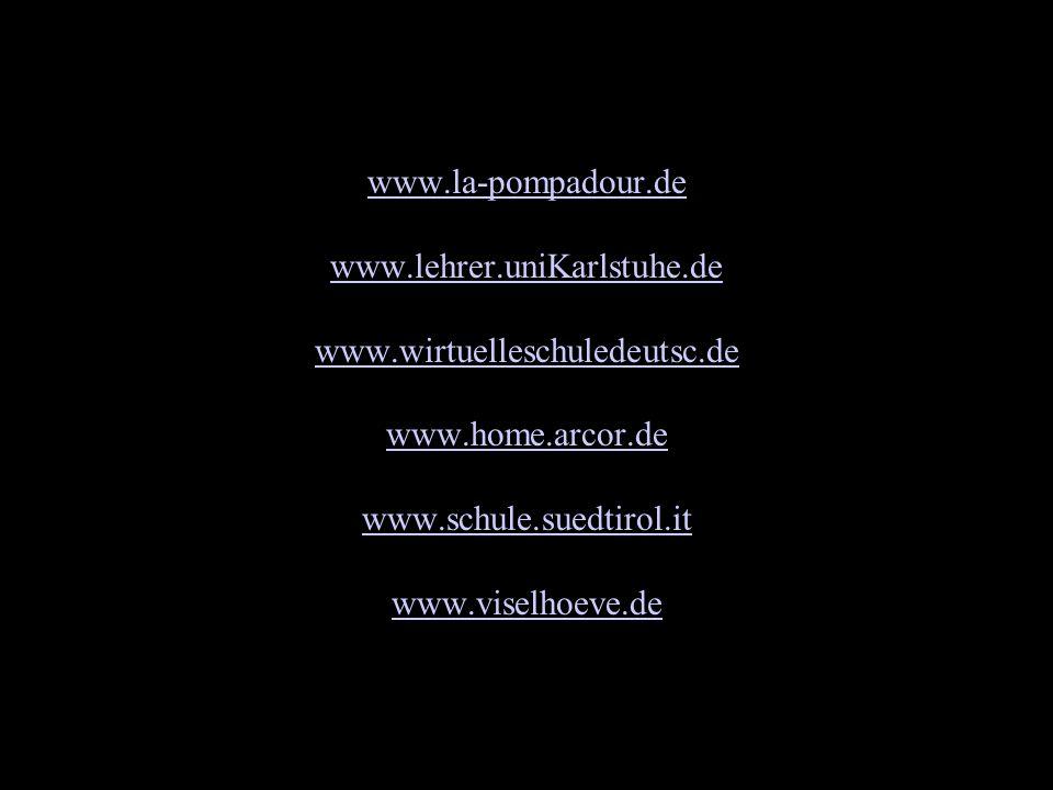 www. la-pompadour. de www. lehrer. uniKarlstuhe. de www