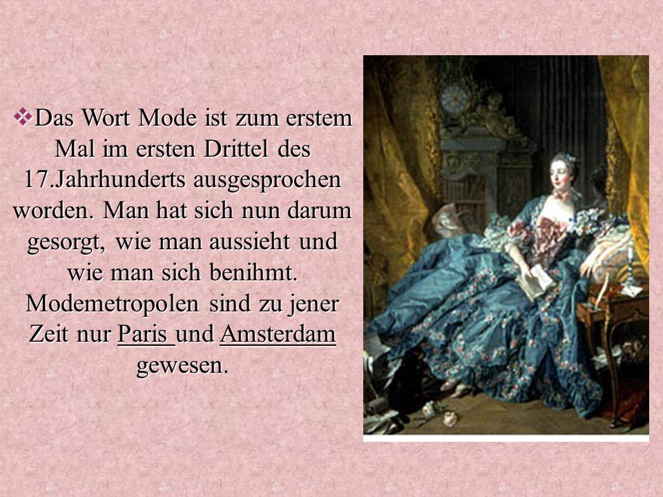 Das Wort Mode ist zum erstem Mal im ersten Drittel des 17