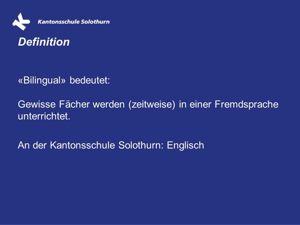 Definition «Bilingual» bedeutet: Gewisse Fächer werden (zeitweise) in einer Fremdsprache unterrichtet.