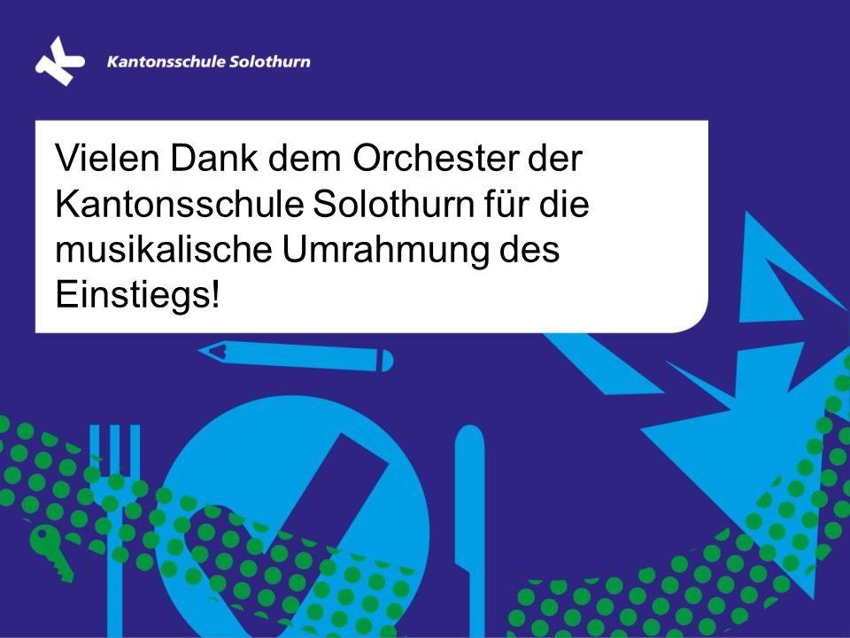 Vielen Dank dem Orchester der Kantonsschule Solothurn für die musikalische Umrahmung des Einstiegs!