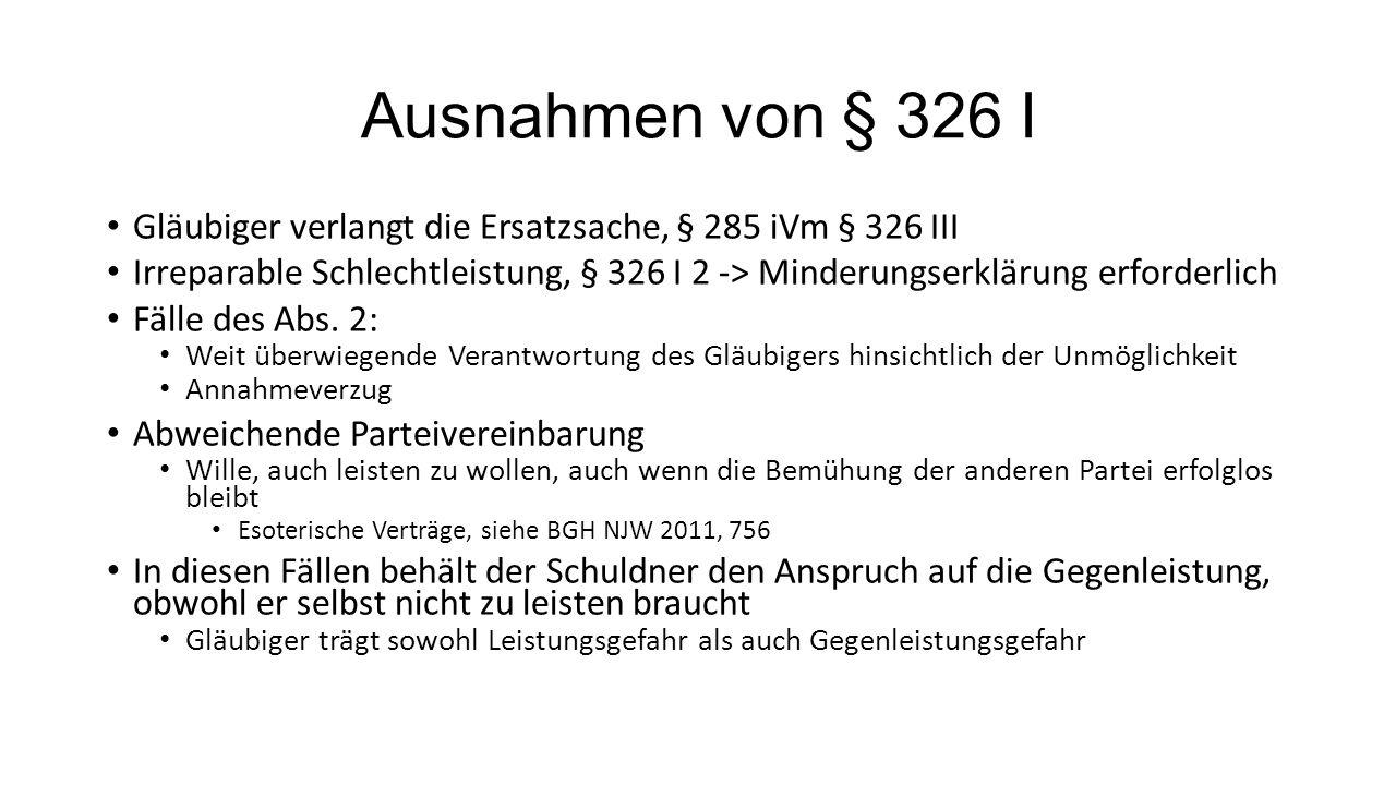 Ausnahmen von § 326 I Gläubiger verlangt die Ersatzsache, § 285 iVm § 326 III.