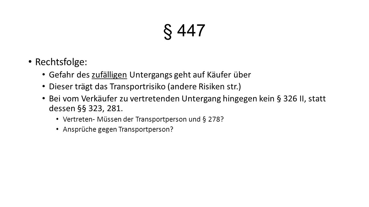§ 447 Rechtsfolge: Gefahr des zufälligen Untergangs geht auf Käufer über. Dieser trägt das Transportrisiko (andere Risiken str.)