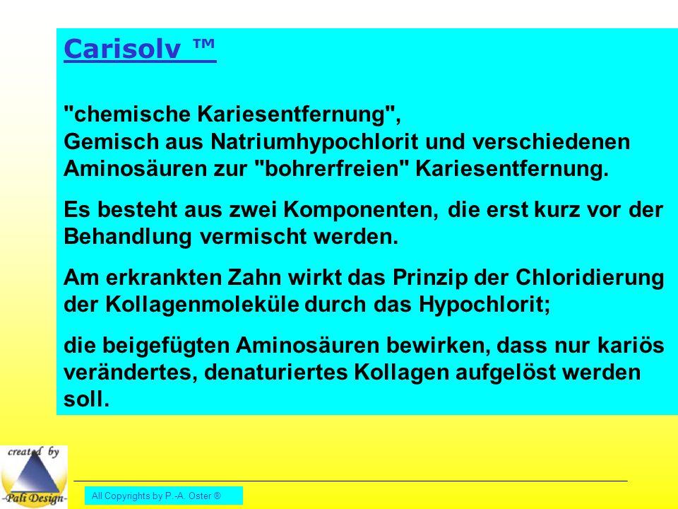 Carisolv ™ chemische Kariesentfernung , Gemisch aus Natriumhypochlorit und verschiedenen Aminosäuren zur bohrerfreien Kariesentfernung.