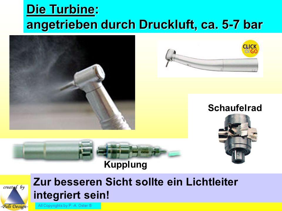 Die Turbine: angetrieben durch Druckluft, ca. 5-7 bar