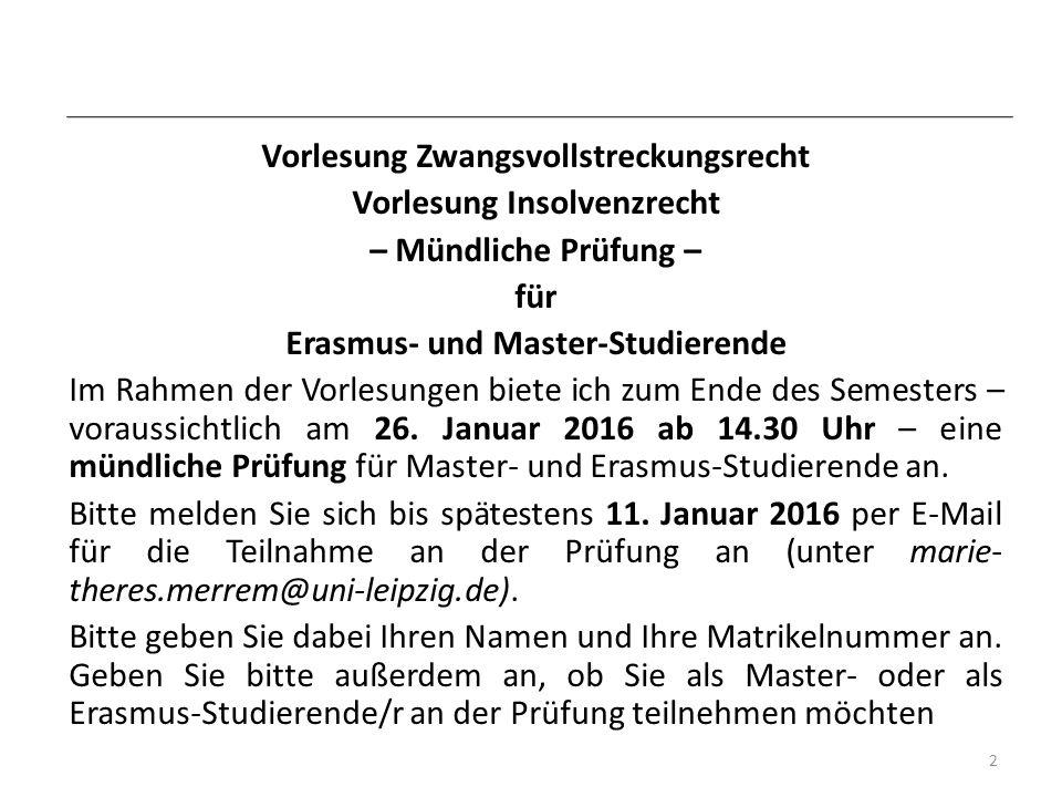 Vorlesung Zwangsvollstreckungsrecht Vorlesung Insolvenzrecht – Mündliche Prüfung – für Erasmus- und Master-Studierende Im Rahmen der Vorlesungen biete ich zum Ende des Semesters – voraussichtlich am 26.