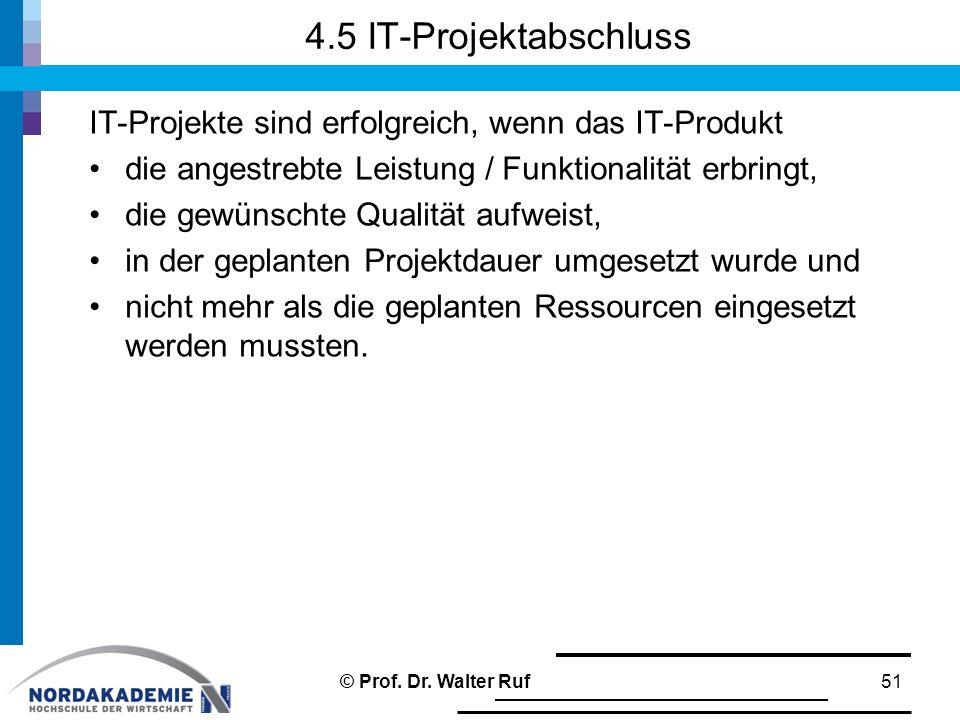 4.5 IT-Projektabschluss IT-Projekte sind erfolgreich, wenn das IT-Produkt. die angestrebte Leistung / Funktionalität erbringt,