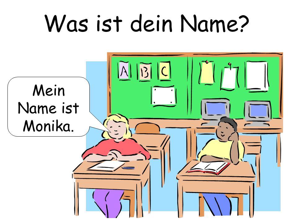Was ist dein Name Mein Name ist Monika.