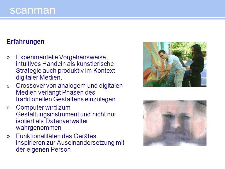 scanman Erfahrungen. Experimentelle Vorgehensweise, intuitives Handeln als künstlerische Strategie auch produktiv im Kontext digitaler Medien.