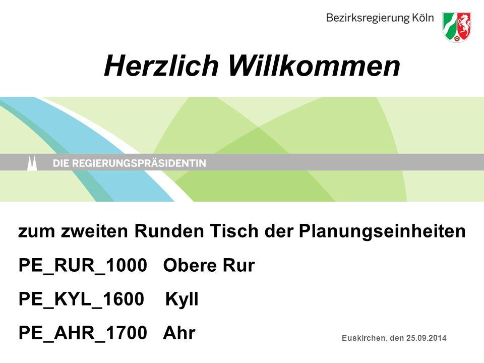 Herzlich Willkommen zum zweiten Runden Tisch der Planungseinheiten PE_RUR_1000 Obere Rur PE_KYL_1600 Kyll PE_AHR_1700 Ahr.