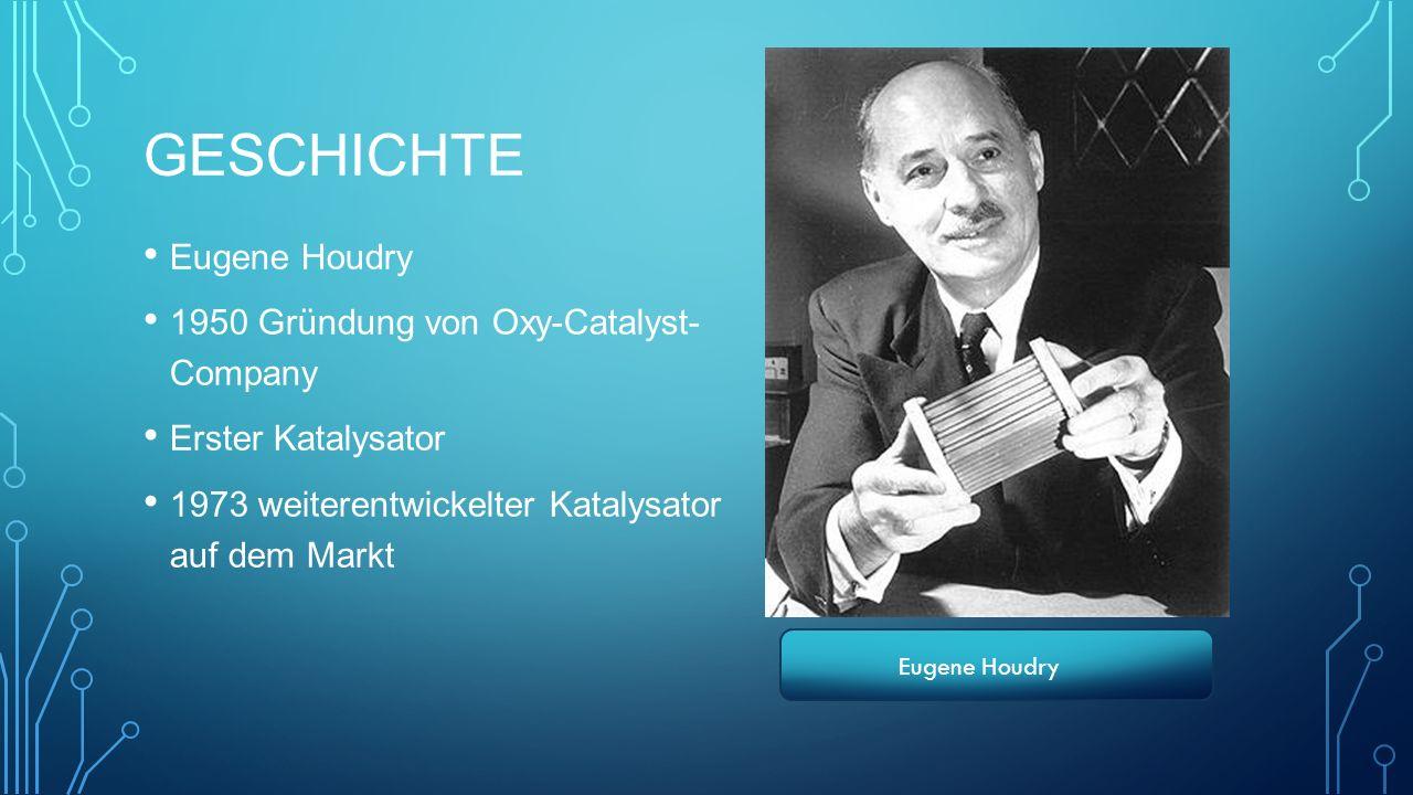 Geschichte Eugene Houdry 1950 Gründung von Oxy-Catalyst- Company