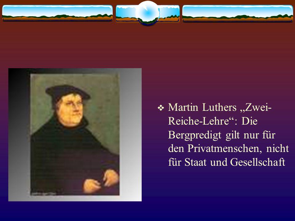 """Martin Luthers """"Zwei-Reiche-Lehre : Die Bergpredigt gilt nur für den Privatmenschen, nicht für Staat und Gesellschaft"""