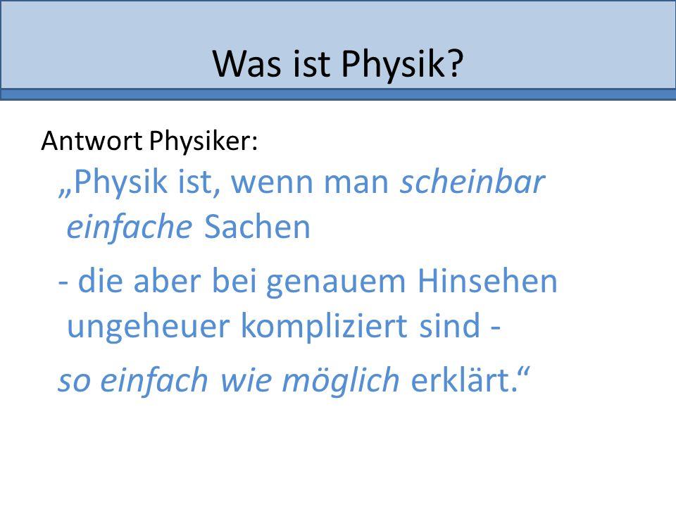 """Was ist Physik """"Physik ist, wenn man scheinbar einfache Sachen"""