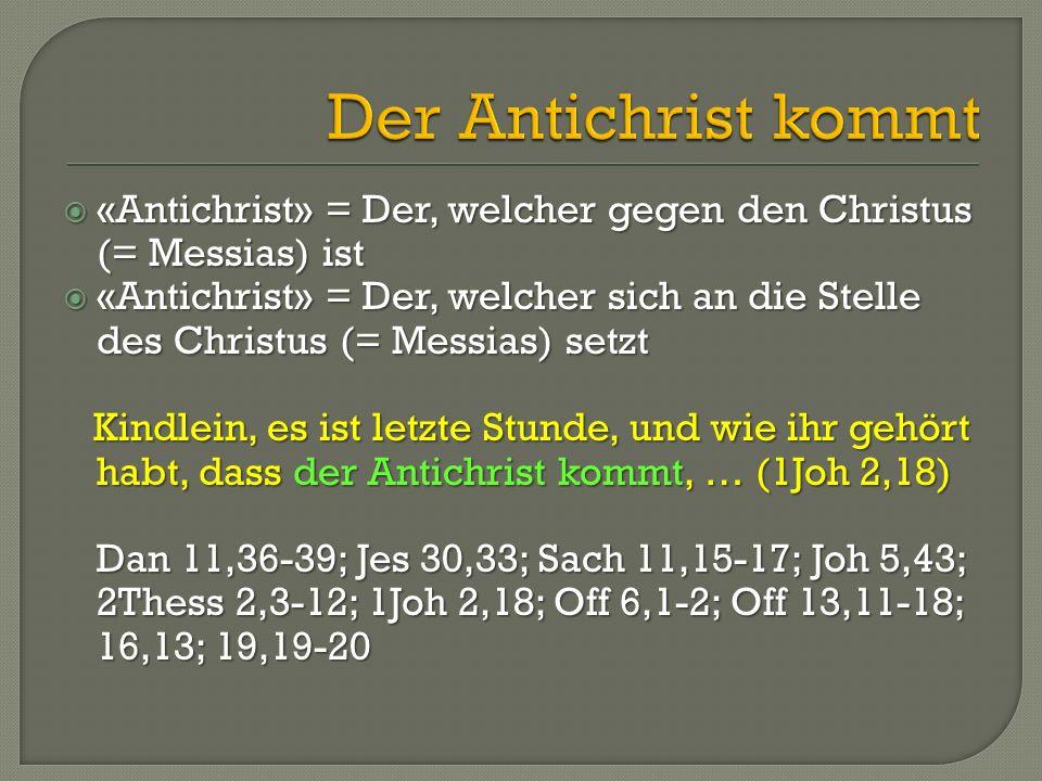 Der Antichrist kommt «Antichrist» = Der, welcher gegen den Christus (= Messias) ist.