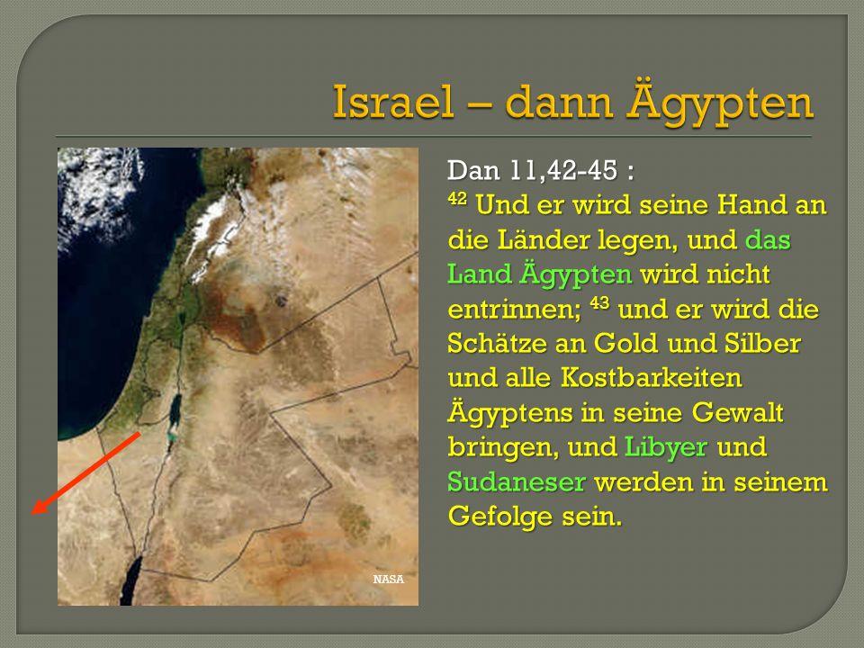 Israel – dann Ägypten Dan 11,42-45 :