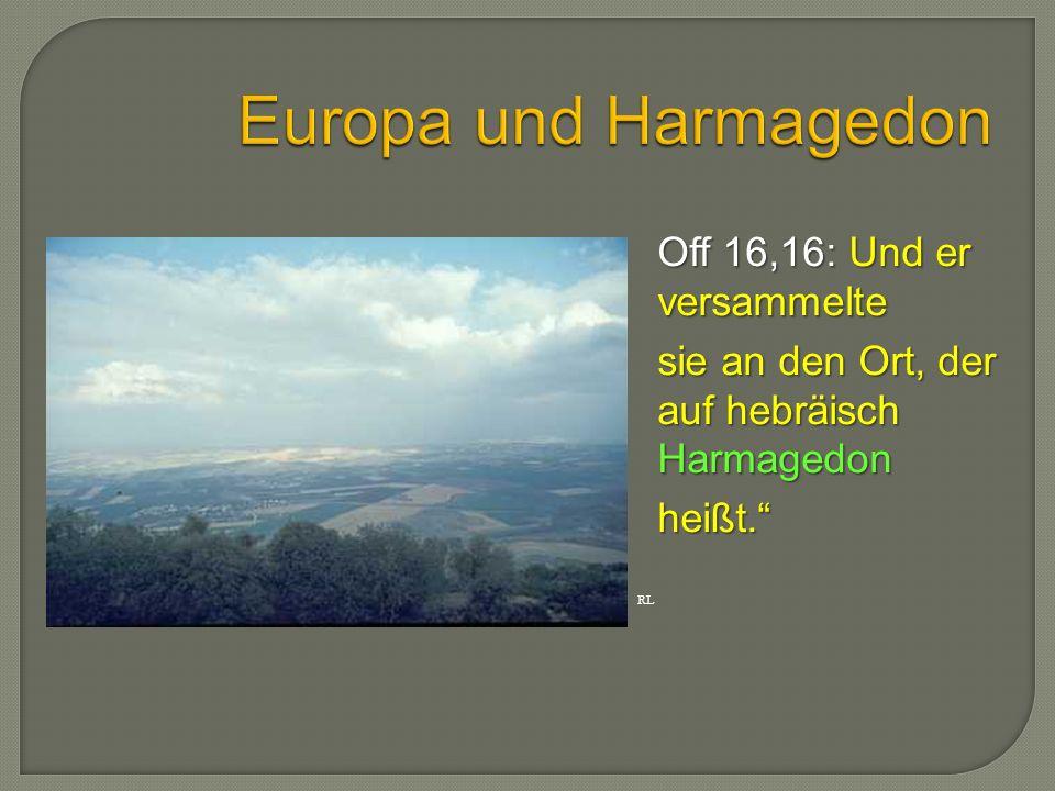 Europa und Harmagedon Off 16,16: Und er versammelte
