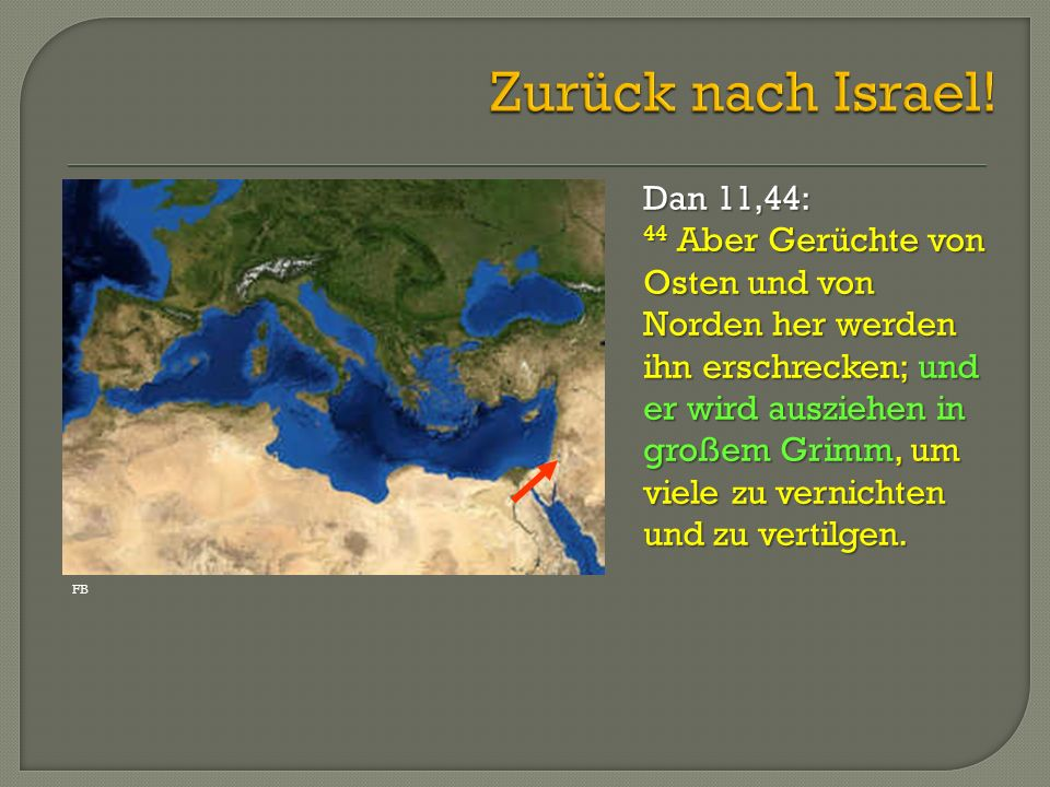 Zurück nach Israel! Dan 11,44: