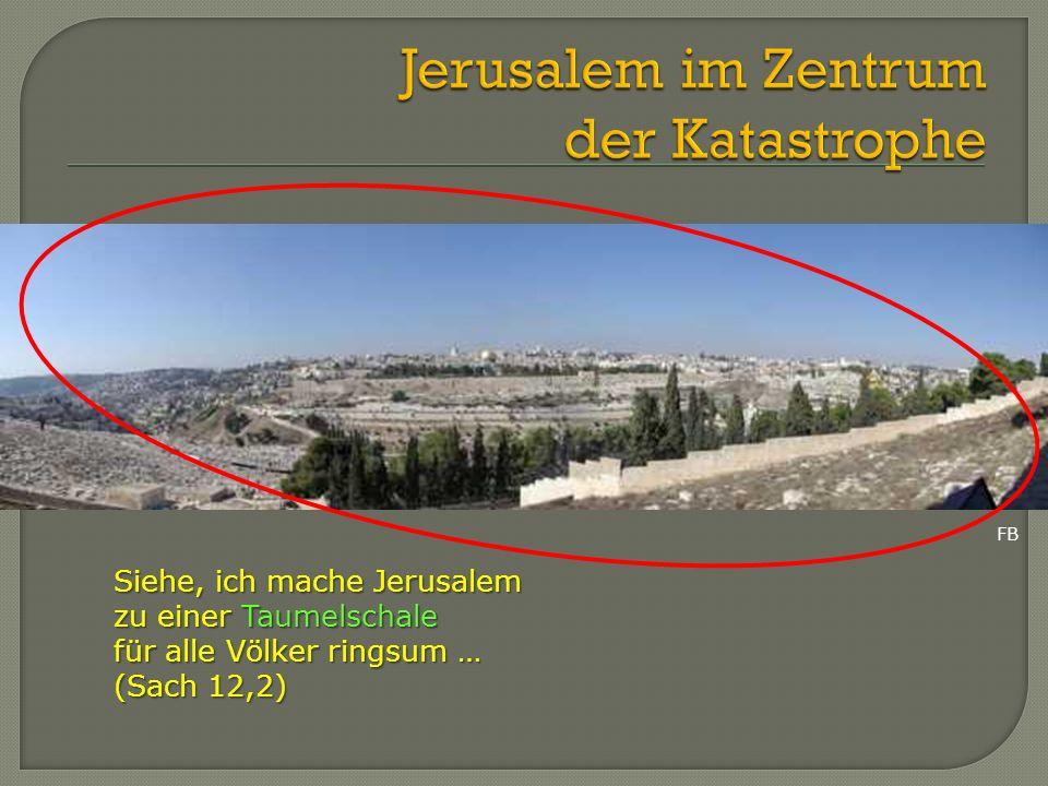 Jerusalem im Zentrum der Katastrophe