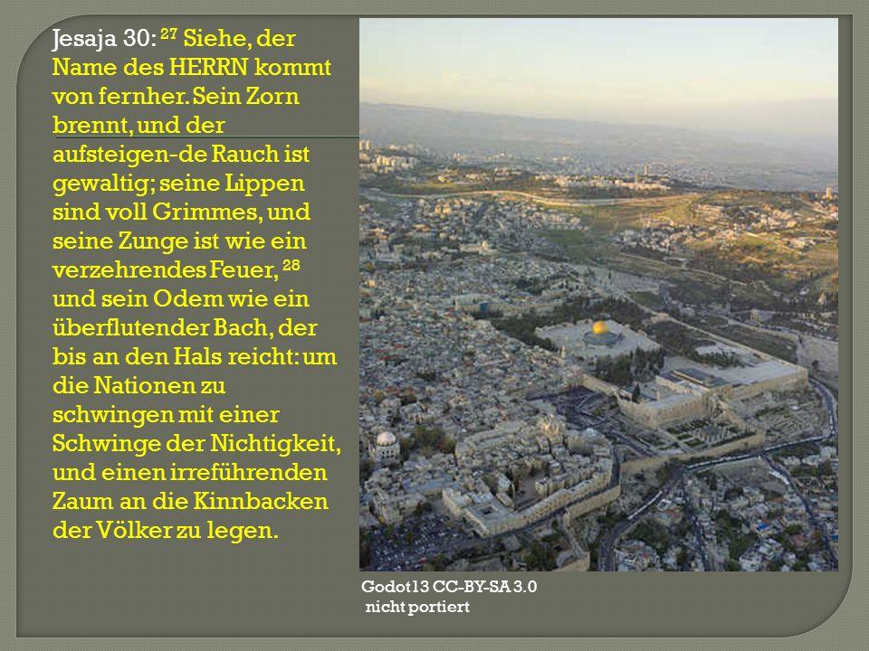 Jesaja 30: 27 Siehe, der Name des HERRN kommt von fernher