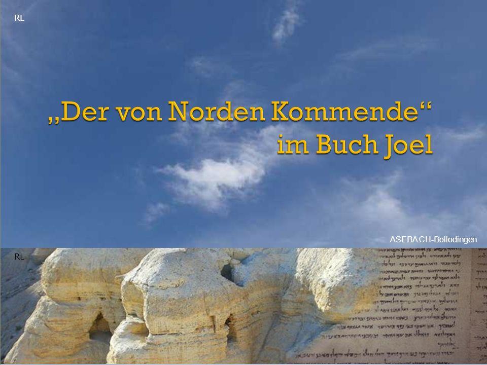"""""""Der von Norden Kommende im Buch Joel"""