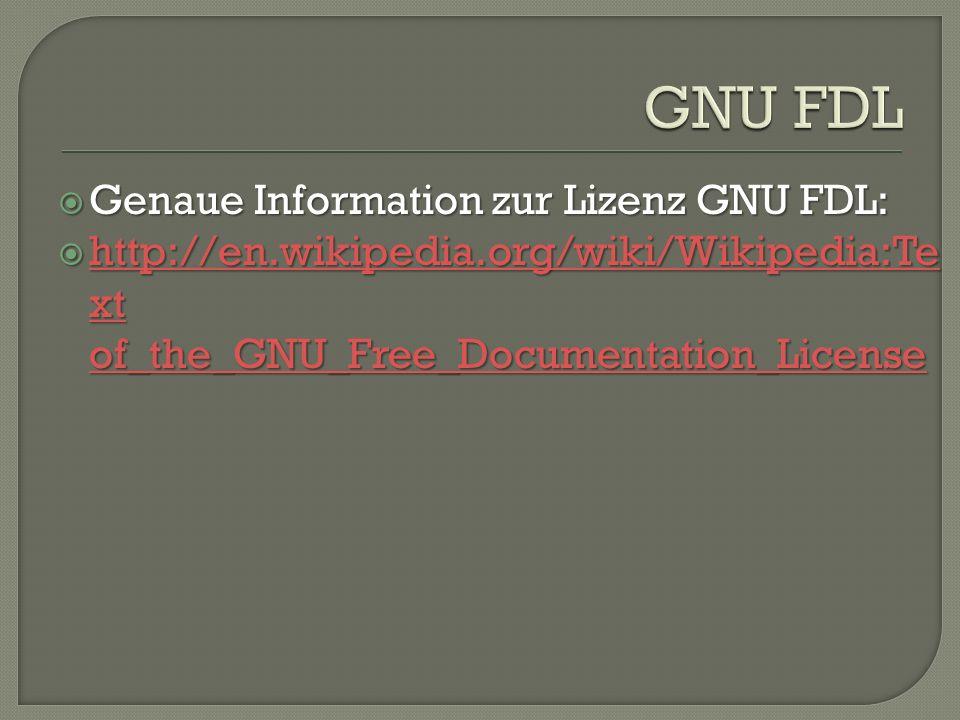 GNU FDL Genaue Information zur Lizenz GNU FDL: