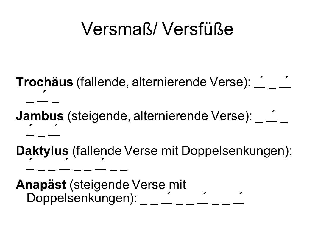 Versmaß/ Versfüße Trochäus (fallende, alternierende Verse): ´ _ ´ _ ´ _. Jambus (steigende, alternierende Verse): _ ´ _ ´ _ ´