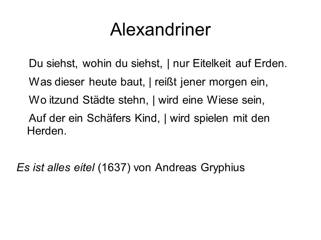 Alexandriner Du siehst, wohin du siehst, | nur Eitelkeit auf Erden.