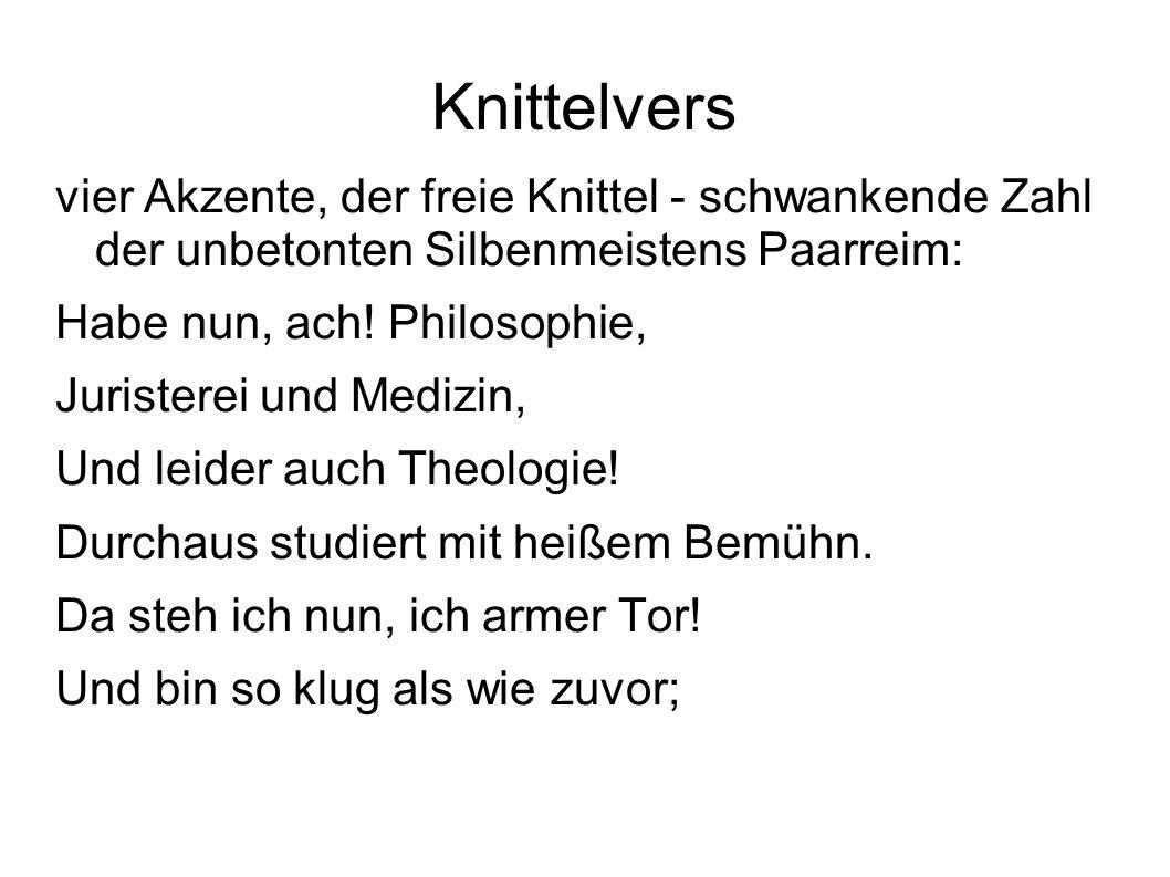 Knittelvers vier Akzente, der freie Knittel - schwankende Zahl der unbetonten Silbenmeistens Paarreim: