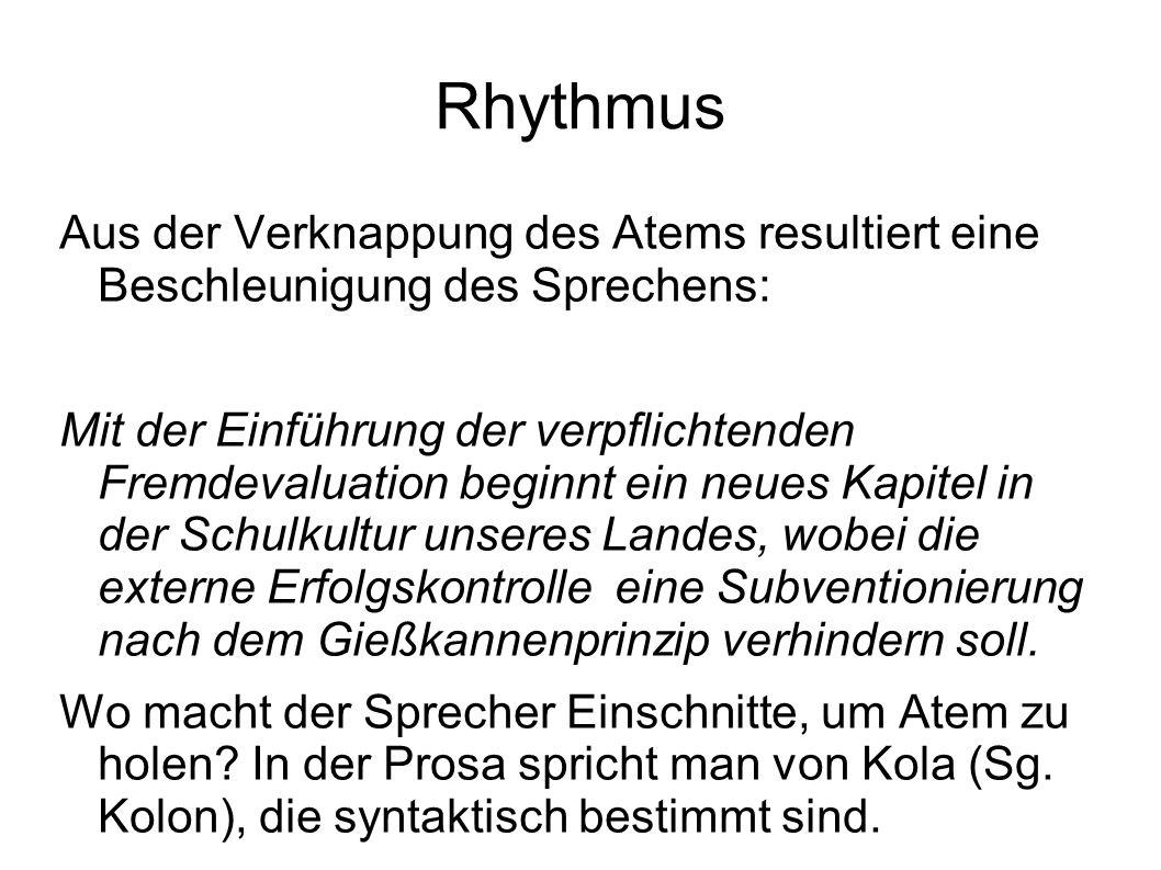 Rhythmus Aus der Verknappung des Atems resultiert eine Beschleunigung des Sprechens: