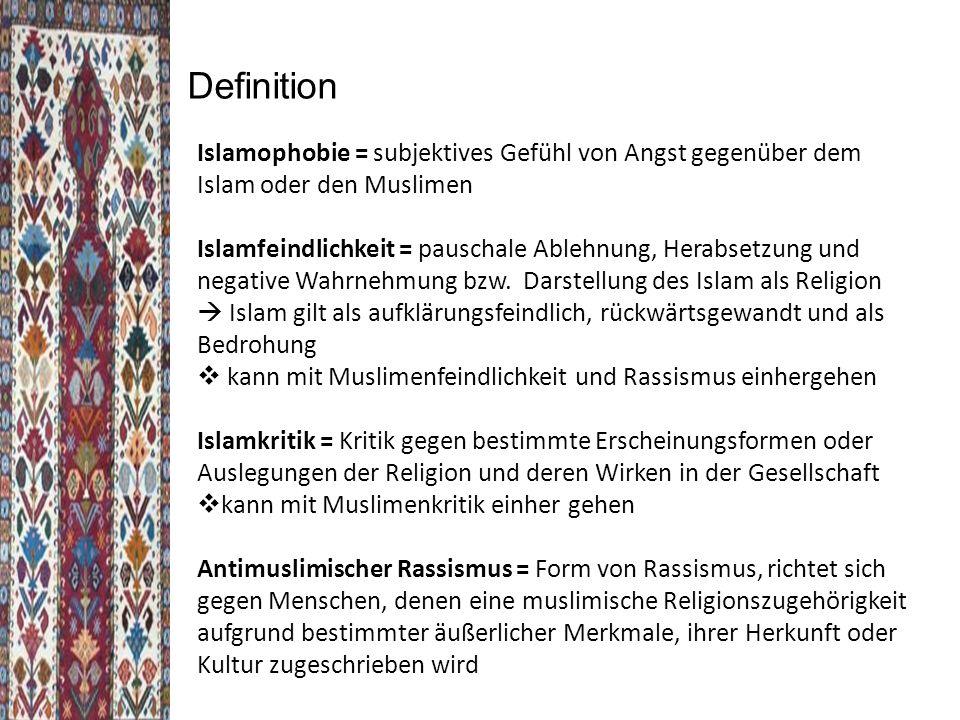 Definition Islamophobie = subjektives Gefühl von Angst gegenüber dem Islam oder den Muslimen.