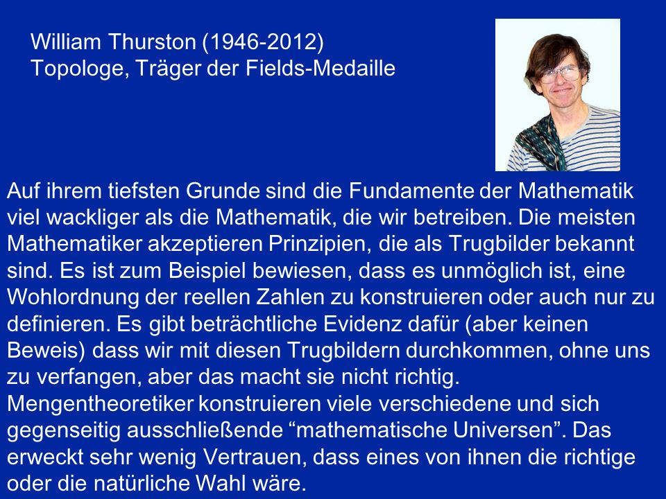 William Thurston ( ) Topologe, Träger der Fields-Medaille.