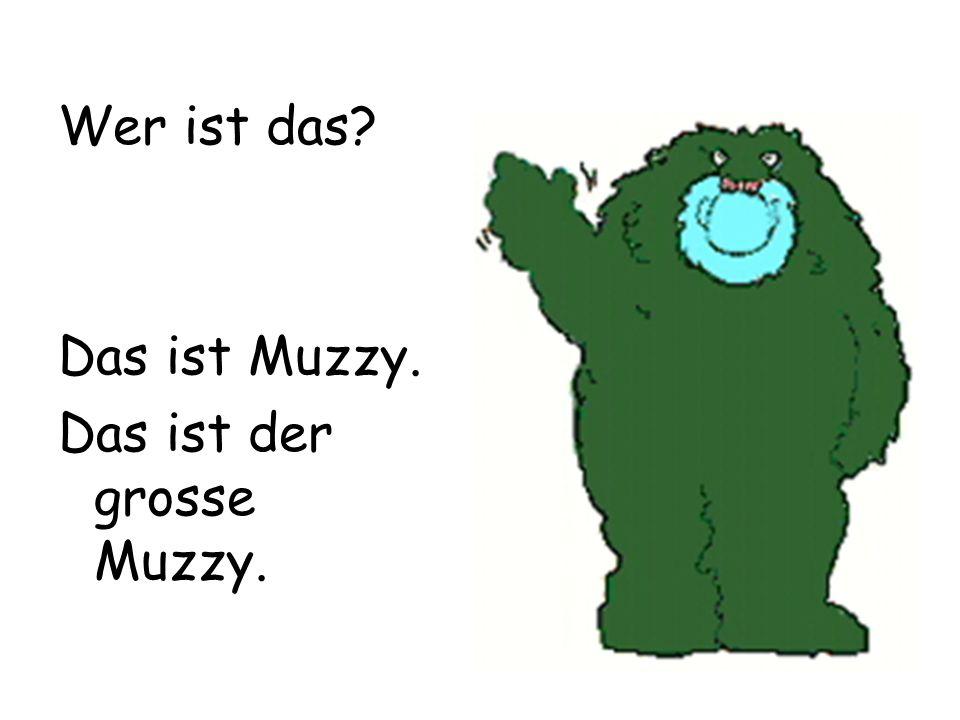 Wer ist das Das ist Muzzy. Das ist der grosse Muzzy.