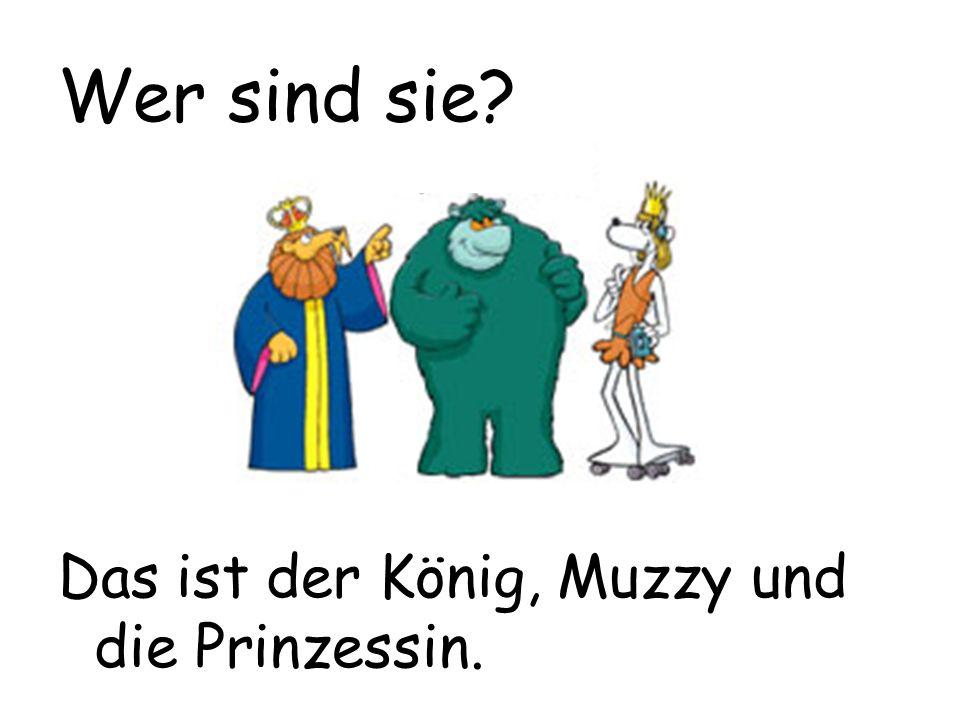 Wer sind sie Das ist der König, Muzzy und die Prinzessin.
