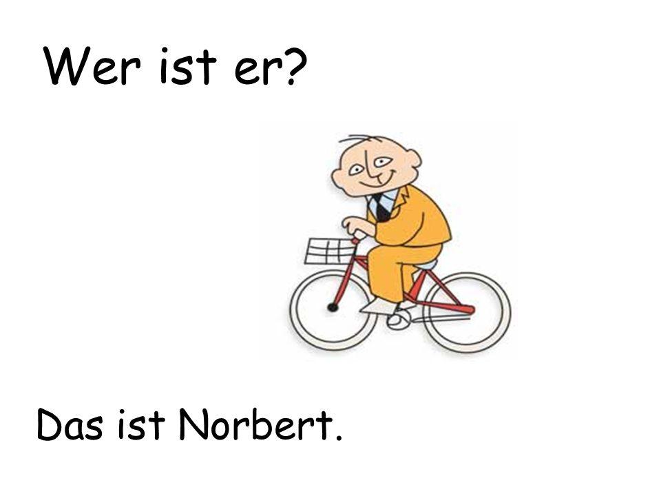 Wer ist er Das ist Norbert.