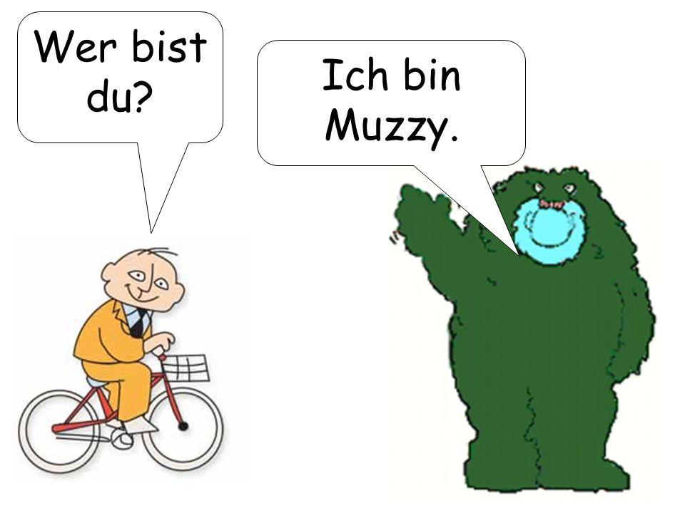 Wer bist du Ich bin Muzzy.