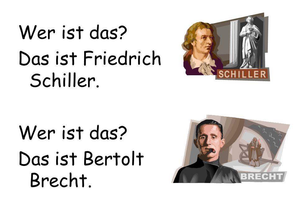 Wer ist das Das ist Friedrich Schiller. Das ist Bertolt Brecht.