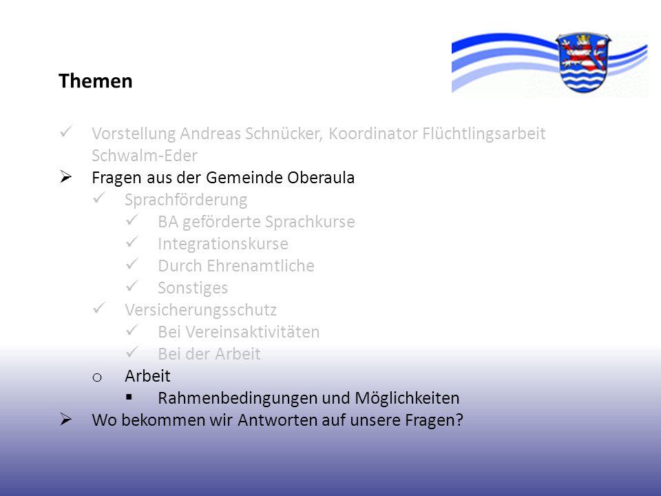 Themen Vorstellung Andreas Schnücker, Koordinator Flüchtlingsarbeit Schwalm-Eder. Fragen aus der Gemeinde Oberaula.