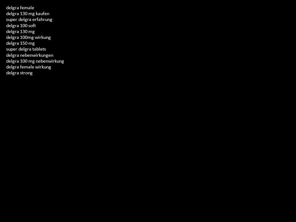 delgra female delgra 130 mg kaufen super delgra erfahrung delgra 100 soft delgra 130 mg delgra 100mg wirkung delgra 150 mg super delgra tablets delgra nebenwirkungen delgra 100 mg nebenwirkung delgra female wirkung delgra strong