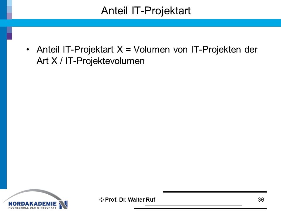 Anteil IT-Projektart Anteil IT-Projektart X = Volumen von IT-Projekten der Art X / IT-Projektevolumen.