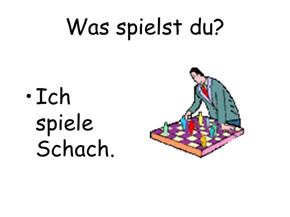 Was spielst du Ich spiele Schach.