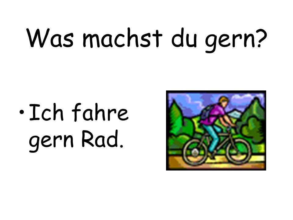 Was machst du gern Ich fahre gern Rad.