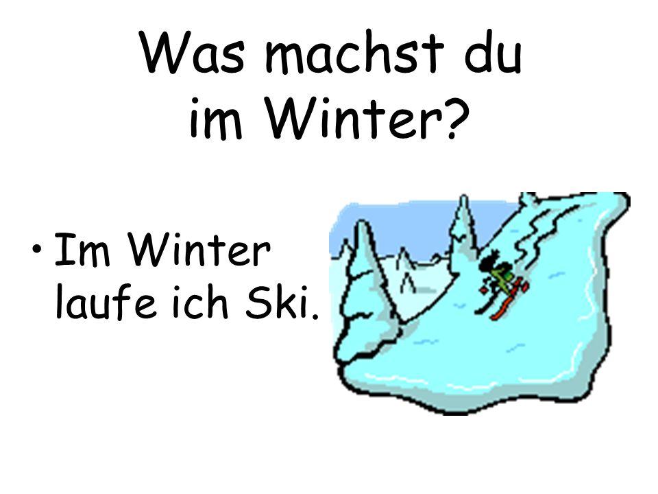 Was machst du im Winter Im Winter laufe ich Ski.