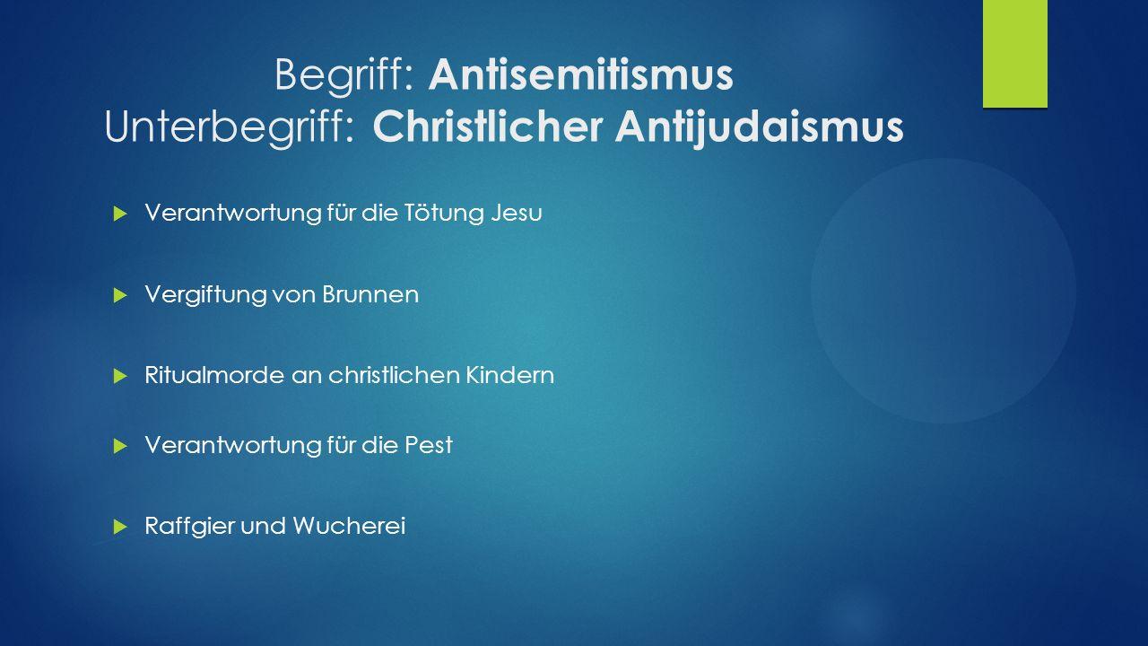 Begriff: Antisemitismus Unterbegriff: Christlicher Antijudaismus