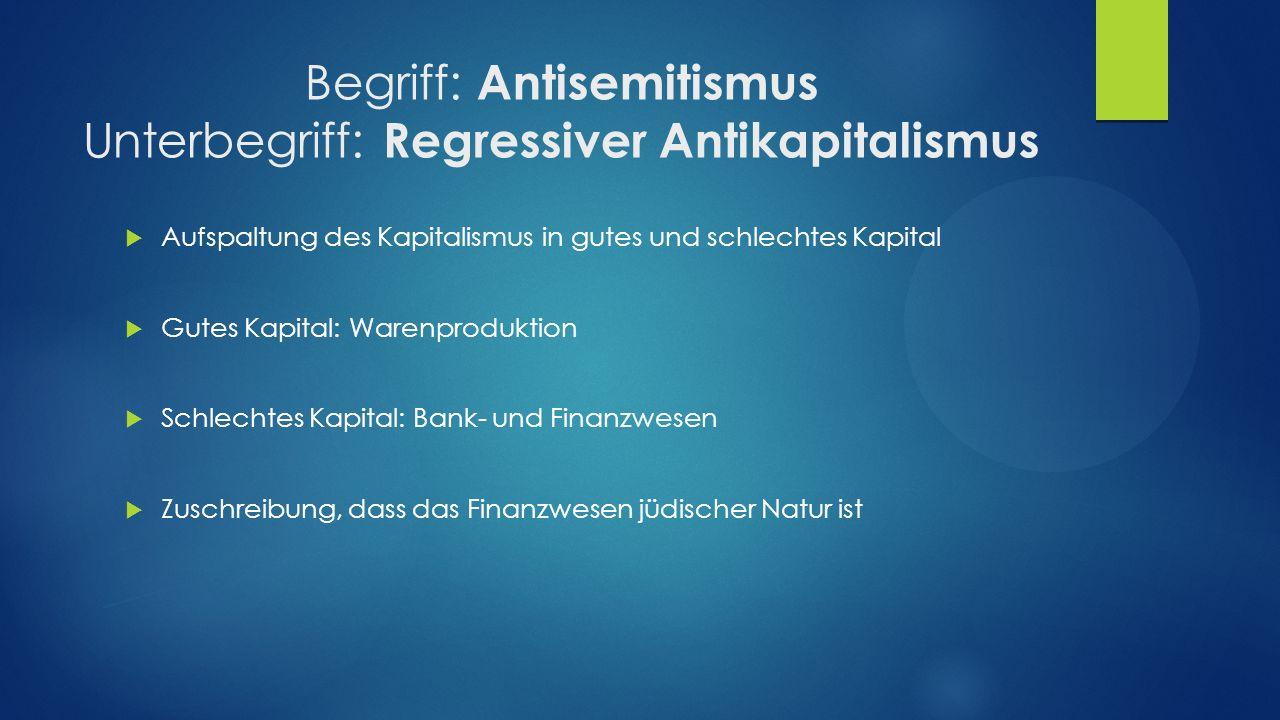 Begriff: Antisemitismus Unterbegriff: Regressiver Antikapitalismus