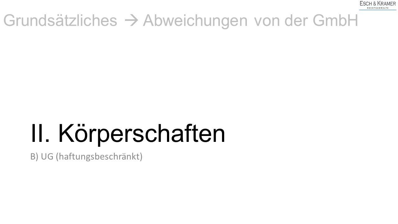II. Körperschaften Grundsätzliches  Abweichungen von der GmbH