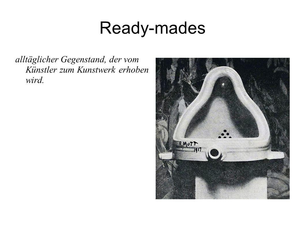 Ready-mades alltäglicher Gegenstand, der vom Künstler zum Kunstwerk erhoben wird.