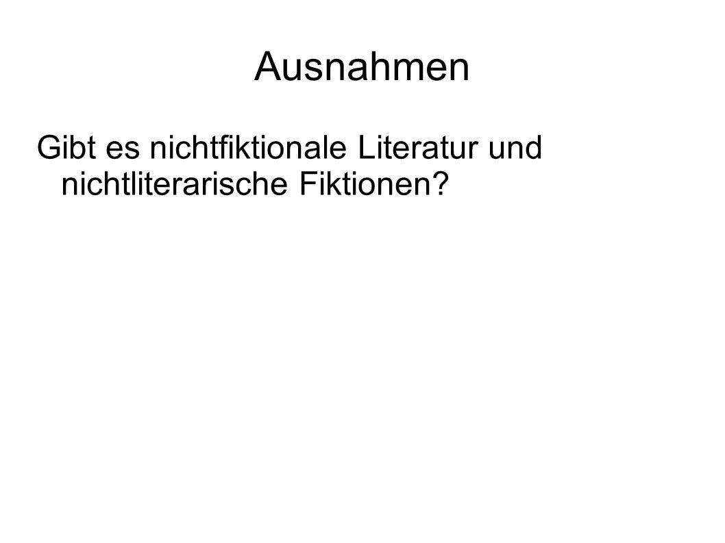 Ausnahmen Gibt es nichtfiktionale Literatur und nichtliterarische Fiktionen