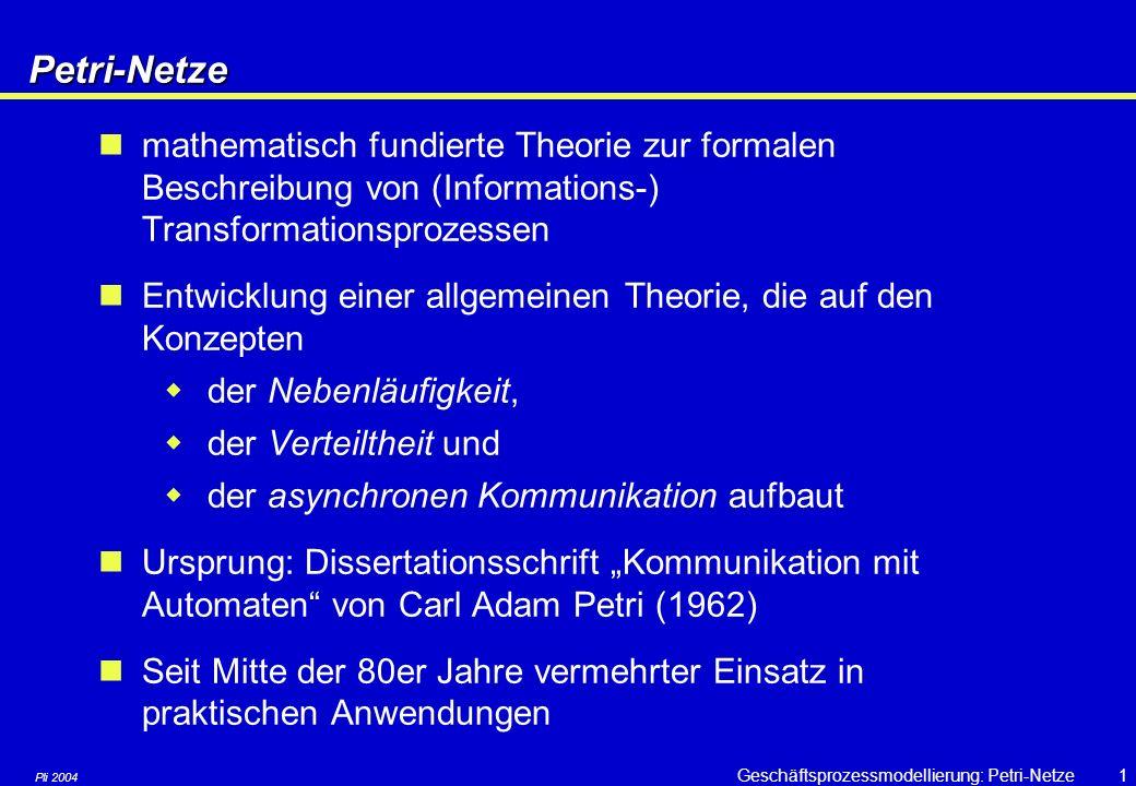 Petri-Netze mathematisch fundierte Theorie zur formalen Beschreibung von (Informations-) Transformationsprozessen.